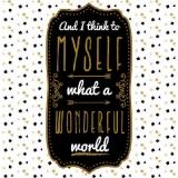 And I think to myself, what a wonderful world - Und ich denke mir, was für eine wunderbare Welt - Et je pense à moi-même, quel monde merveilleux